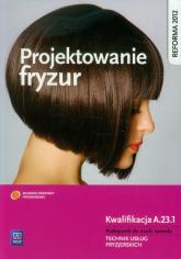 Projektowanie fryzur Podręcznik do nauki zawodu Technik usług fryzjerskich. Kwalifikacja A.23.1 - Kulikowska-Jakubik Teresa, Richter Małgorzata | mała okładka