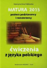 Matura 2015 poziom podstawowy i rozszerzony ćwiczenia z języka polskiego - Fiałkowska Katarzyna Anna | mała okładka