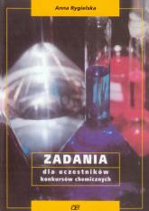 Zadania dla uczestników konkursów chemicznych - Anna Rygielska | mała okładka