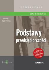 Podstawy przedsiębiorczości Podręcznik Szkoła ponadgimnazjalna - Zofia Sepkowska | mała okładka