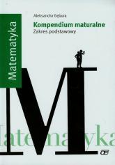 Matematyka Kompendium maturalne Zakres podstawowy - Aleksandra Gębura | mała okładka