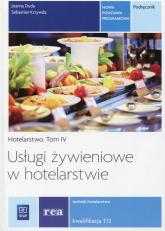 Usługi żywieniowe w hotelarstwie Hotelarstwo Tom 4 Podręcznik Kwalifikacja T.12 Technik hotelarstwa. Szkoła ponadgimnazjalna - Duda Joanna, Krzywda Sebastian | mała okładka