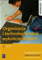 Organizacja i technologia robót wykończeniowych Podręcznik do nauki zawodu technik budownictwa Szkoła ponadgimnazjalna - Tadeusz Maj   mała okładka