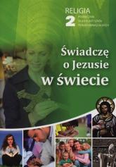 Świadczę o Jezusie w świecie 2 Podręcznik Szkoły ponadgimnazjalne -  | mała okładka