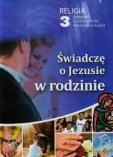 Świadczę o Jezusie w rodzinie 3 Podręcznik Szkoła ponadgimnazjalna -  | mała okładka