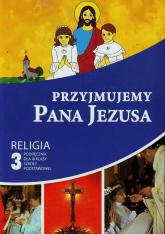 Przyjmujemy Pana Jezusa 3 Podręcznik Szkoła podstawowa -  | mała okładka