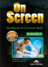 On Screen Pre-Intermediate B1 Workbook & Grammar Book Matura 2015 Szkoła ponadgimnazjalna - Evans Virginia, Dooley Jenny | mała okładka