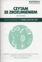 Czytam ze zrozumieniem Ćwiczenia Przygotowanie do nowej matury 2015 - Adryajnek Anna, Korolczuk Katarzyna | mała okładka