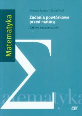 Matematyka Zadania powtórkowe przed maturą Zakres rozszerzony - Tomasz Zamek-Gliszczyński | mała okładka