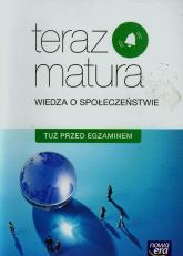 Teraz matura Wiedza o społeczeństwie Tuż przed egzaminem Szkoła ponadgimnazjalna - Lucyna Czechowska | mała okładka