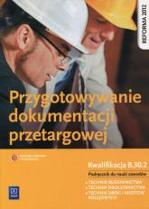 Przygotowywanie dokumentacji przetargowej Podręcznik do nauki zawodu Kwalifikacja B.30.2. Szkoła ponadgimnazjalna - Tadeusz Maj | mała okładka
