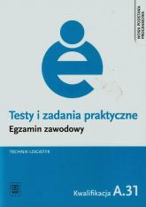 Testy i zadania praktyczne Egzamin zawodowy Technik logistyk A.31 - Grażyna Karpus | mała okładka