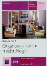 Organizacja salonu fryzjerskiego Stylizacja Tom 2 Technik usług fryzjerskich A.23 - Izabella Sarna | mała okładka
