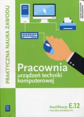 Pracownia urządzeń techniki komputerowej Kwalifikacja E.12 Technik informatyk - Klekot Tomasz, Pytel Krzysztof | mała okładka