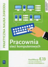 Pracownia sieci komputerowych KwalifikacjaE.13 Technik informatyk Technik teleinformatyk - Klekot Tomasz, Pytel Krzysztof | mała okładka