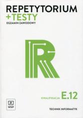 Repetytorium + testy Egzamin zawodowy Kwalifikacja E.12 Technik informatyk - Klekot Tomasz, Pytel Krzysztof | mała okładka