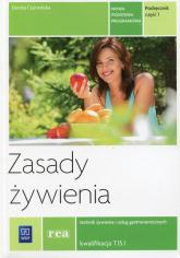 Zasady żywienia Podręcznik Część 1 Technik żywienia i usług gastronomicznych Kwalifikacja T.15.1 - Dorota Czerwińska | mała okładka