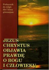 Jezus Chrystus objawia prawdę o Bogu i człowieku 1 Podręcznik Gimnazjum -  | mała okładka