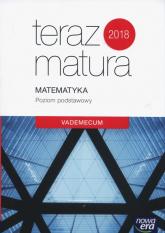 Teraz matura 2018 Matematyka Vademecum Poziom podstawowy Szkoła ponadgimnazjalna -  | mała okładka