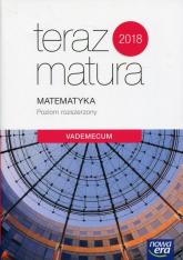 Teraz matura 2018 Matematyka Vademecum Poziom rozszerzony Szkoła ponadgimnazjalna -  | mała okładka