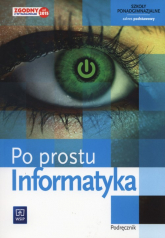 Informatyka Po prostu Podręcznik Zakres podstawowy szkoła ponadgimnazjalna - Zdzisław Nowakowski | mała okładka