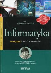 Odkrywamy na nowo Informatyka Podręcznik Zakres podstawowy Szkoła ponadgimnazjalna - Arkadiusz Gawełek   mała okładka