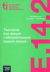 Tworzenie baz danych i administrowanie bazami danych Kwalifikacja E.14. Część 2 Technikum - Nowosad Ilona, Czarkowski  Krzysztof T.   mała okładka