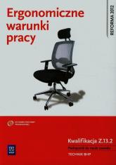 Ergonomiczne warunki pracy Podręcznik do nauki zawodu BHP Kwalifikacja Z.13.2 Szkoła ponadgimnazjalna - Wanda Bukała | mała okładka