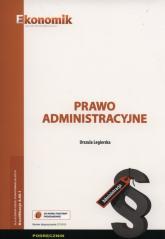 Prawo administracyjne Podręcznik Szkoły ponadgimnazjalne - Urszula Legierska | mała okładka