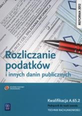 Rozliczanie podatków i innych danin publicznych Podręcznik do nauki zawodu Kwalifikacja A.65.2 Technik rachunkowości - Ewa Kawczyńska-Kiełbasa | mała okładka