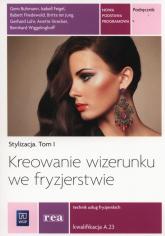 Kreowanie wizerunku we fryzjerstwie Podręcznik Tom 1 Kwalifikacja A.23 - Buhmann Gero, Feigel Isabell, Friedewold Babe | mała okładka