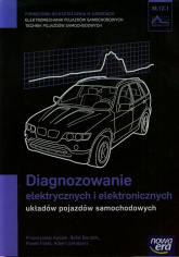 Diagnozowanie elektrycznych i elektronicznych układów pojazdów samochodowych Podręcznik M.12.1 Szkoła ponadgimnazjalna - Kubiak Przemysław, Burdzik Rafał, Fabiś Paweł   mała okładka