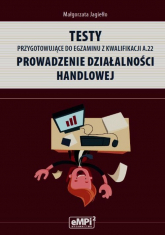 Testy przygotowujące do egzaminu z kwalifikacji A.22 Prowadzenie działalności handlowej - Małgorzata Jagiełło | mała okładka