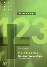 Matematyka Przed maturą Zadania z rozwiązaniami Zakres podstawowy - Aleksandra Gębura   mała okładka