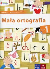 Owocna edukacja Mała ortografia Klasa 1 Edukacja wczesnoszkolna - Dorota Baścik-Kołek   mała okładka