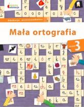 Mała ortografia Klasa 3 - Dorota Baścik-Kołek | mała okładka