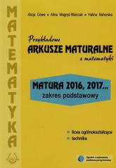 Przykładowe arkusze maturalne z matematyki Zakres podstawowy Matura 2016, 2017... - Cewe Alicja, Magryś-Walczak Alina, Nahorska Halina | mała okładka