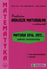 Przykładowe arkusze maturalne z matematyki Zakres rozszerzony Matura 2016, 2017... - Cewe Alicja, Magryś-Walczak Alina, Nahorska Halina | mała okładka
