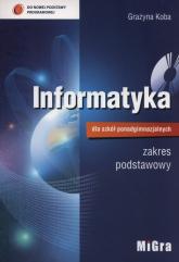Informatyka dla szkół ponadgimnazjalnych Podręcznik zakres podstawowy + CD Liceum technikum - Grażyna Koba | mała okładka