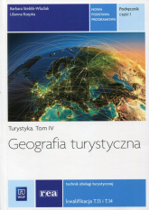 Geografia turystyczna Turystyka Tom 4 Podręcznik Część 1 Technik obsługi turystycznej. Kwalifikacja T.13 i T.14 - Steblik-Wlaźlak Barbara, Rzepka Lilianna | mała okładka