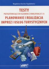 Testy przygotowujące do egzaminu z kwalifikacji T.13 Planowanie i realizacja imprez i usług turystycznych - Magdalena Kozicka-Dygdałowicz | mała okładka