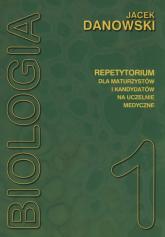 Biologia Repetytorium dla maturzystów i kandydatów na uczelnie medyczne Tom 1 - Jacek Danowski | mała okładka
