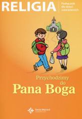Religia Przychodzimy do Pana Boga Podręcznik dla dzieci sześcioletnich -  | mała okładka