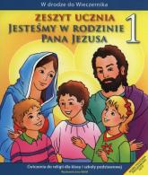 Jesteśmy w rodzinie Pana Jezusa 1 Zeszyt ucznia Szkoła podstawowa - Teresa Czarnecka | mała okładka