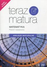 Teraz matura Matematyka Arkusze maturalne Poziom rozszerzony Szkoła ponadgimnazjalna -  | mała okładka