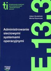Administrowanie sieciowymi systemami operacyjnymi E.13.3 - Grudziński Adam, Szymczak Michał | mała okładka