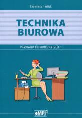 Technika biurowa Pracownia ekonomiczna Podręcznik z ćwiczeniami Część 1 Szkoła ponadgimnazjalna - Witek Eugeniusz J. | mała okładka