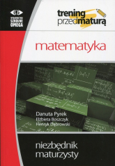 Trening przed maturą Matematyka Niezbędnik maturzysty - Pyrek Danuta, Boszczyk Elżbieta, Dąbrowski Henryk   mała okładka