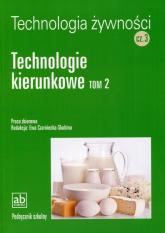 Technologia żywności Część 3 Technologie kierunkowe Tom 2 - zbiorowa Praca | mała okładka