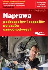 Naprawa podzespołów i zespołów pojazdów samochodowych - Piotr Wróblewski | mała okładka